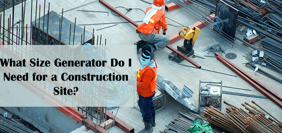 What Size Generator Do I Need for a Construction Site?