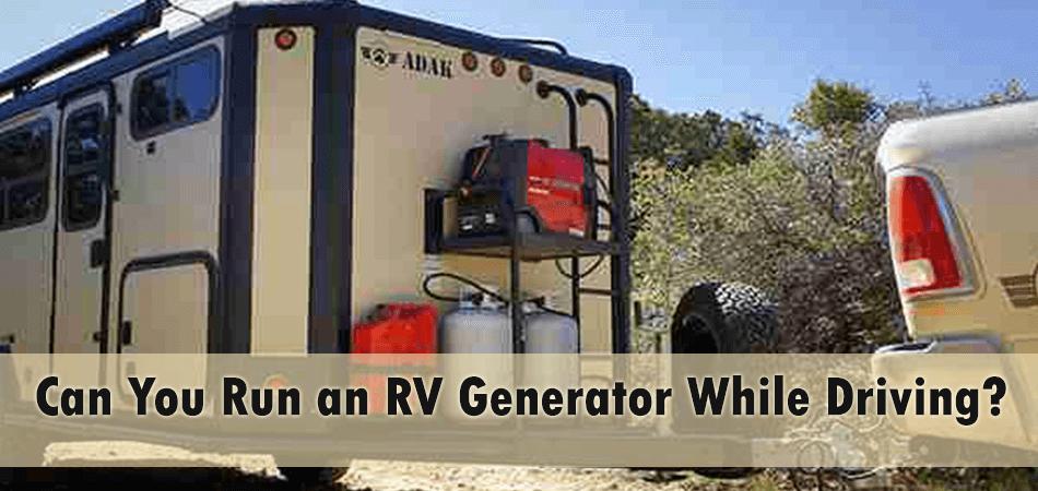 Can You Run RV Generator While Driving?